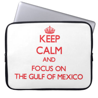 Keep Calm and focus on The Gulf Of Mexico Laptop Sleeves