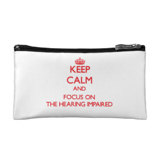 Keep Calm and focus on The Hearing-Impaired Cosmetics Bags
