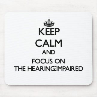 Keep Calm and focus on The Hearing-Impaired Mouse Pads