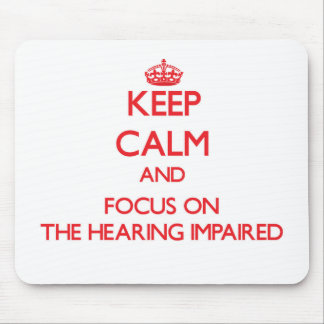 Keep Calm and focus on The Hearing-Impaired Mousepads