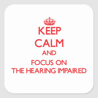 Keep Calm and focus on The Hearing-Impaired Square Sticker