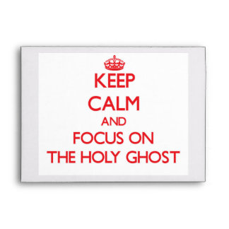 Keep Calm and focus on The Holy Ghost Envelopes