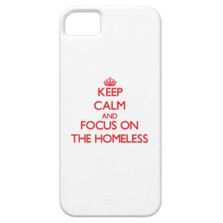 Keep Calm and focus on The Homeless iPhone 5 Cover