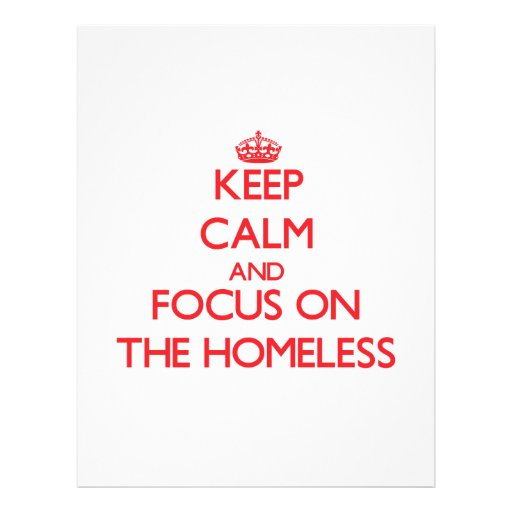Keep Calm and focus on The Homeless Flyers