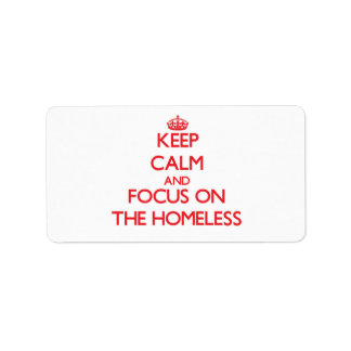 Keep Calm and focus on The Homeless Address Label