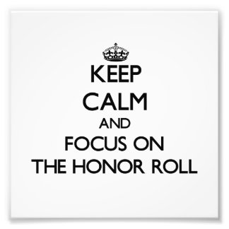 Keep Calm and focus on The Honor Roll Photographic Print
