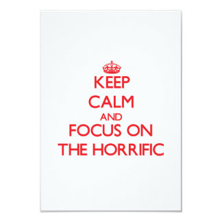 Keep Calm and focus on The Horrific 3.5x5 Paper Invitation Card