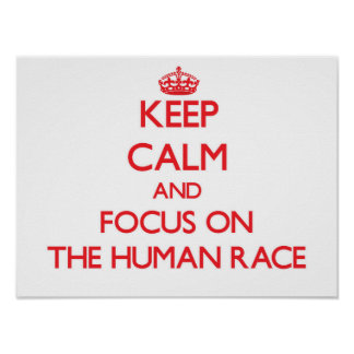 Keep Calm and focus on The Human Race Posters