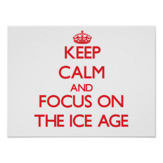 Keep Calm and focus on The Ice Age Posters