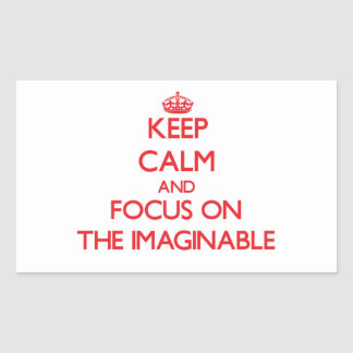 Keep Calm and focus on The Imaginable Rectangle Stickers