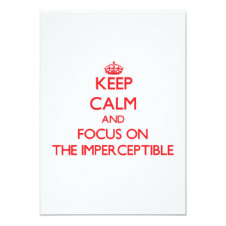 Keep Calm and focus on The Imperceptible 5x7 Paper Invitation Card