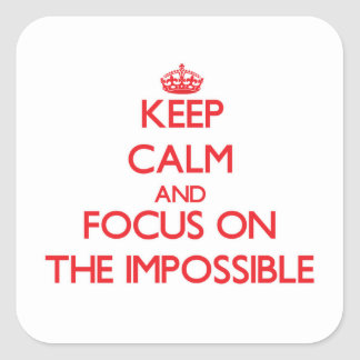 Keep Calm and focus on The Impossible Stickers