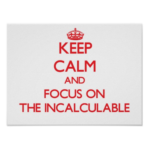 Keep Calm and focus on The Incalculable Posters