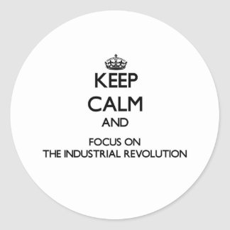Keep Calm and focus on The Industrial Revolution Stickers