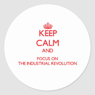 Keep Calm and focus on The Industrial Revolution Round Sticker