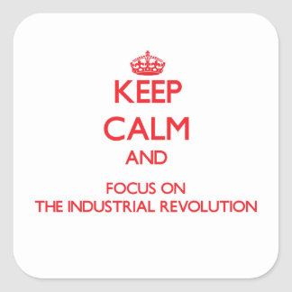 Keep Calm and focus on The Industrial Revolution Square Stickers