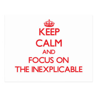Keep Calm and focus on The Inexplicable Postcard