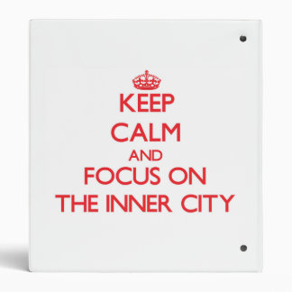 Keep Calm and focus on The Inner City Vinyl Binders