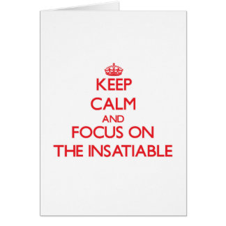 Keep Calm and focus on The Insatiable Greeting Cards