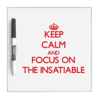 Keep Calm and focus on The Insatiable Dry-Erase Whiteboard