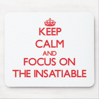 Keep Calm and focus on The Insatiable Mouse Pad