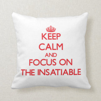 Keep Calm and focus on The Insatiable Throw Pillow