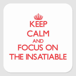 Keep Calm and focus on The Insatiable Square Stickers