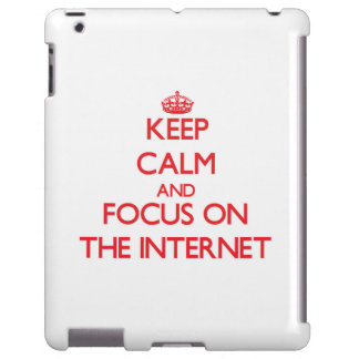 Keep Calm and focus on The Internet