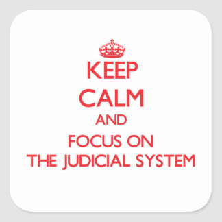 Keep Calm and focus on The Judicial System Square Sticker