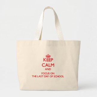Keep Calm and focus on The Last Day Of School Tote Bags