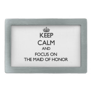 Keep Calm and focus on The Maid Of Honor Rectangular Belt Buckles