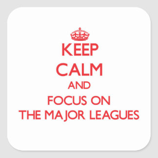 Keep Calm and focus on The Major Leagues Square Sticker