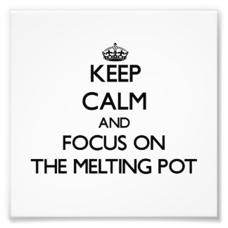 Keep Calm and focus on The Melting Pot Photographic Print