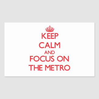 Keep Calm and focus on The Metro Rectangle Sticker