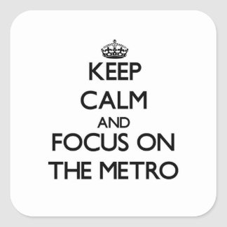 Keep Calm and focus on The Metro Square Stickers