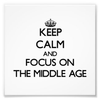 Keep Calm and focus on The Middle Age Photo