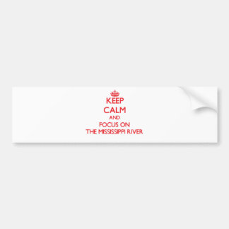 Keep Calm and focus on The Mississippi River Car Bumper Sticker