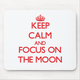 Keep Calm and focus on The Moon Mousepads
