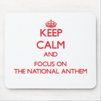 Keep calm and focus on THE NATIONAL ANTHEM Mouse Pads