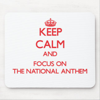 Keep Calm and focus on The National Anthem Mousepads