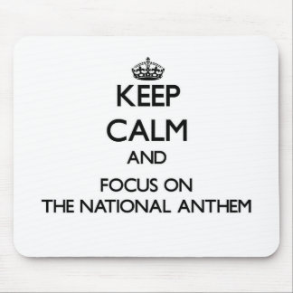 Keep Calm and focus on The National Anthem Mousepad