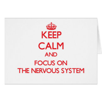 Keep Calm and focus on The Nervous System Card