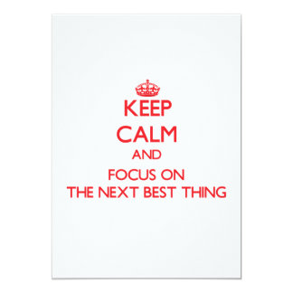 Keep Calm and focus on The Next Best Thing Custom Invitations