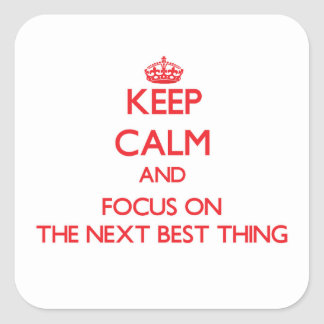 Keep Calm and focus on The Next Best Thing Square Sticker