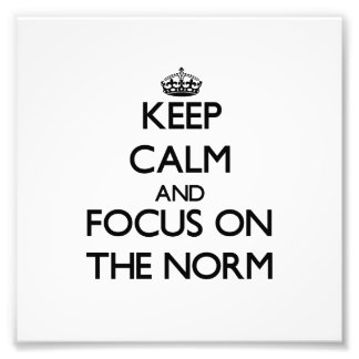 Keep Calm and focus on The Norm Photo Art
