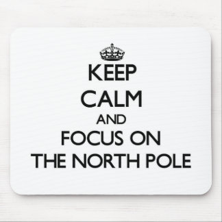 Keep Calm and focus on The North Pole Mousepads