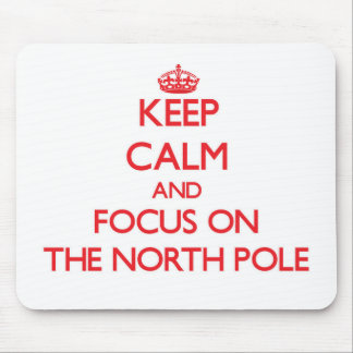 Keep Calm and focus on The North Pole Mouse Pads