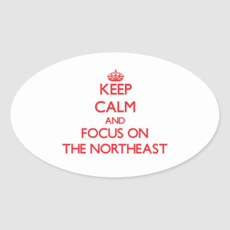 Keep Calm and focus on The Northeast Oval Sticker