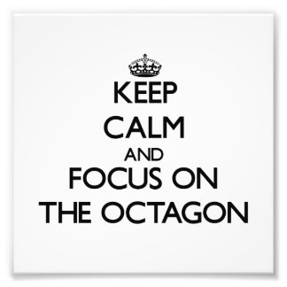 Keep Calm and focus on The Octagon Photographic Print