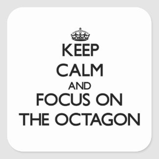 Keep Calm and focus on The Octagon Square Sticker